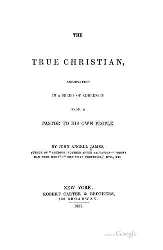 The True Christian: Exemplified in a Series of Addresses from a Pastor to His Own People. …