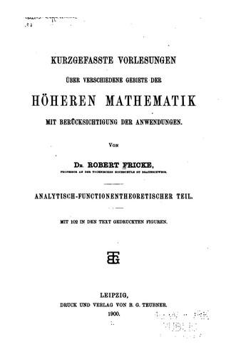 Kurzgefasste vorlesungen über verschiedene gebiete der höheren mathematik mit berücksichtigung der anwendungen.