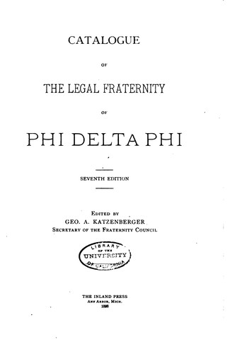 Catalogue of the Legal Fraternity of Phi Delta Phi by Phi Delta Phi