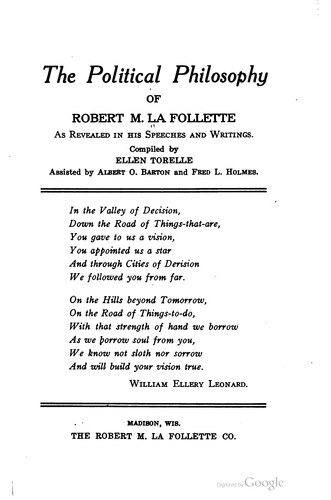 The political philosophy of Robert M. La Follette as revealed in his speeches and writings.