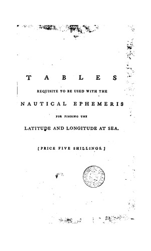 Tables requisite to be used with The nautical ephemeris for finding the latitude and longitude at sea.