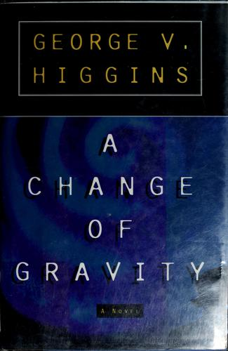 A change in gravity by George V. Higgins