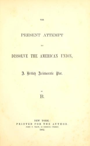 The present attempt to dissolve the American union