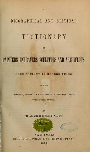 A biographical and critical dictionary of painters, engravers, sculptors, and architects, from ancient to modern times