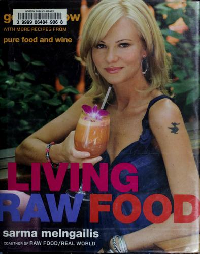 Living Raw Food by Sarma Melngailis, Sarma Melngailis