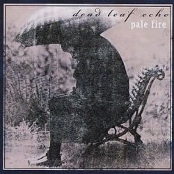 Dead Leaf Echo - Pale Fire