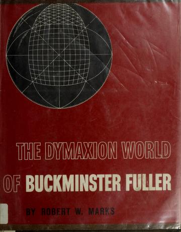 The Dymaxion world of Buckminster Fuller by Robert W. Marks