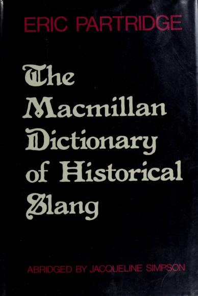 The Macmillan dictionary of historical slang by Eric Partridge