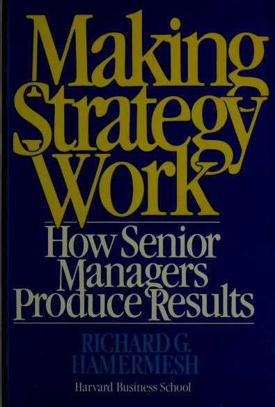 Making strategy work by Richard G. Hamermesh