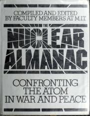 Cover of: The Nuclear almanac | compiled and edited by faculty members at the Massachusetts Institute of Technology ; editor, Jack Dennis ; contributing authors, Daryl E. Bohning ... [et al.].