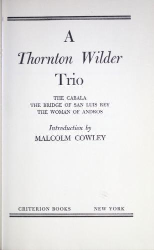 Cover of: A Thornton Wilder trio: The cabala, The bridge of San Luis Rey, The woman of Andros. | Thornton Wilder
