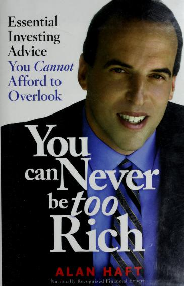 You can never be too rich by Alan Haft