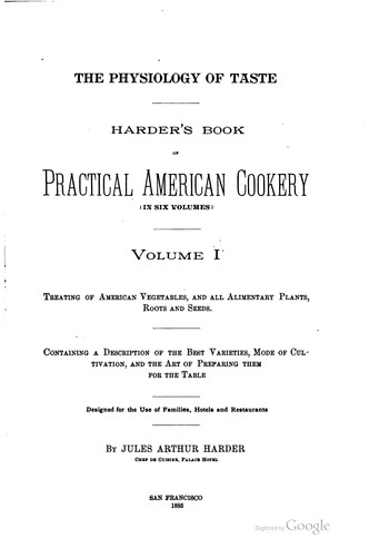 The Physiology of Taste: Harder's Book of Practical American Cookery by Jules Arthur Harder