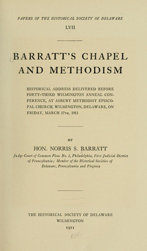 Barratt's Chapel and Methodism, historical address delivered before forty-third Wilmington annual conference, at Asbury Methodist Episcopal church, Wilmington, Delaware, on Friday, March 17th, 1911 by Norris S. Barratt