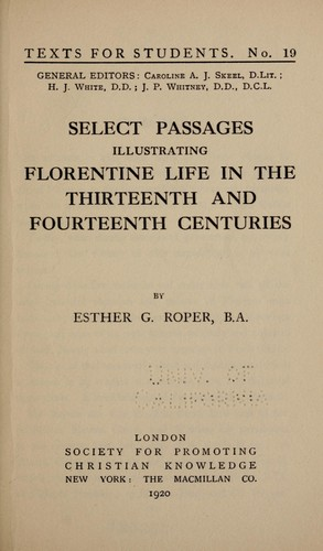 ... Select passages illustrating Florentine life in the thirteenth and fourteenth centuries by Esther Gertrude Roper