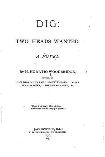 Dig: Two Heads Wanted: A Novel by H. Horatio Woodbridge