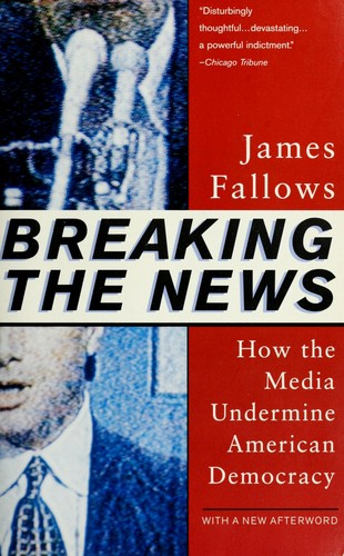Breaking the news by James M. Fallows
