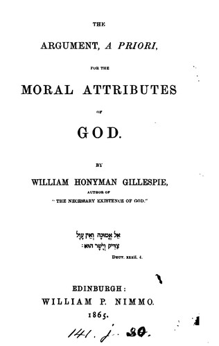 The argument, a priori, for the moral attributes of God by William Honyman Gillespie