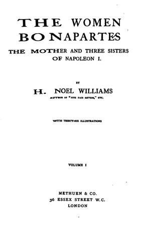 The Women Bonapartes: The Mother and Three Sisters of Napoleon I by Hugh Noel Williams