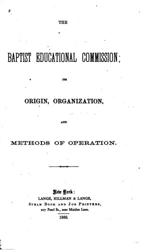 The Baptist Educational Commission: Its Origin, Organization, and Methods of Operation by Sewall Sylvester Cutting
