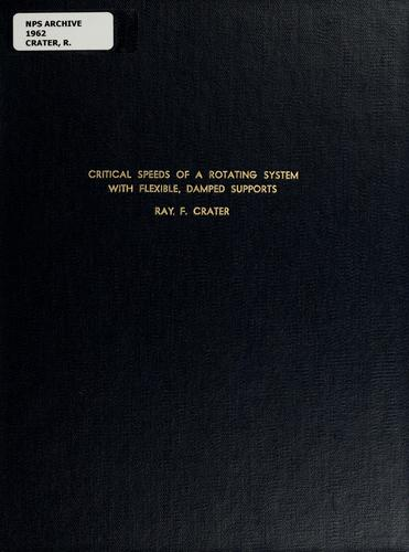 Critical speeds of a rotating system with flexible, damped supports by Ray F. Crater