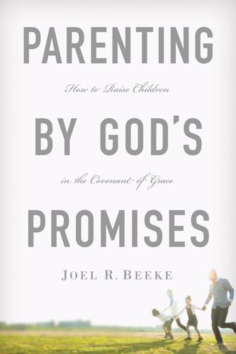 Parenting by God's Promises by Beeke, Joel