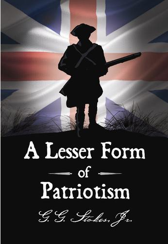 A Lesser Form of Patriotism: by G. G. Stokes Jr.