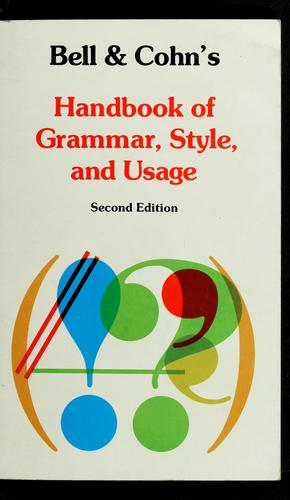 Bell & Cohn's Handbook of grammar, style, and usage by James K. Bell