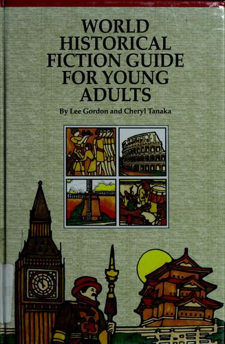 World Historical Hiction Guide for Young Adults by Lee Gordon, Cheryl Tanaka